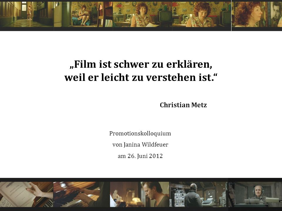 26.06.2012 / 12 C OHERENCE IN F ILM AND THE C ONSTRUCTION OF L OGICAL F ORMS OF D ISCOURSE Janina Wildfeuer Strata der Filmdiskursinterpretation