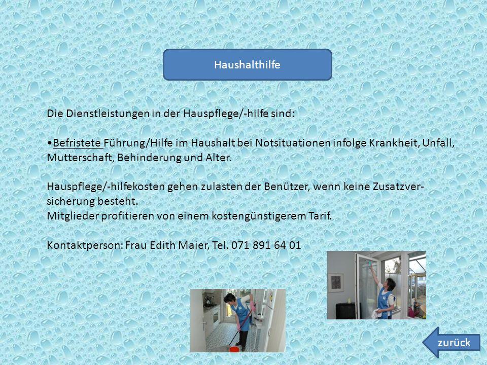 Haushalthilfe Die Dienstleistungen in der Hauspflege/-hilfe sind: Befristete Führung/Hilfe im Haushalt bei Notsituationen infolge Krankheit, Unfall, Mutterschaft, Behinderung und Alter.