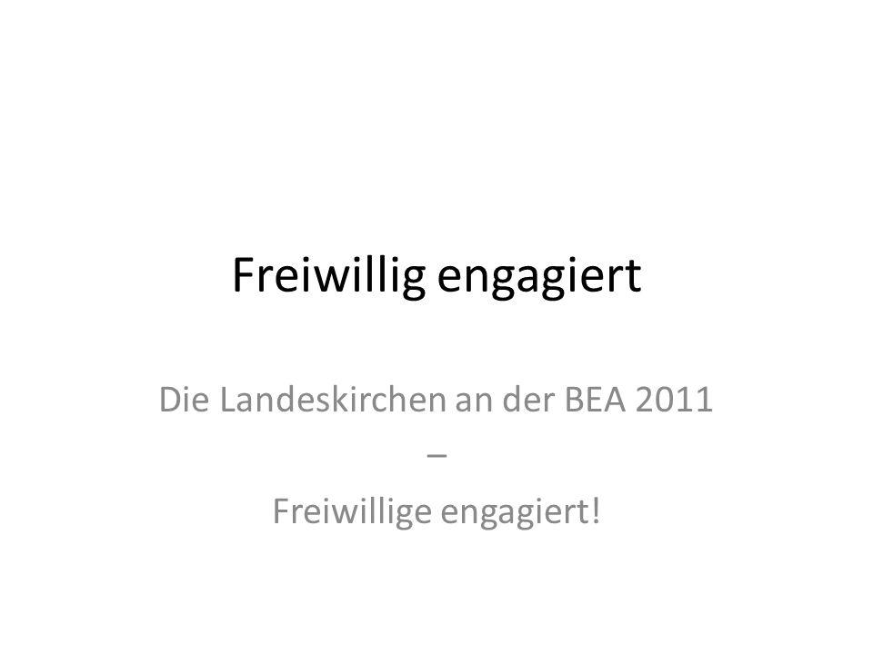 Freiwillig engagiert Die Landeskirchen an der BEA 2011 – Freiwillige engagiert!