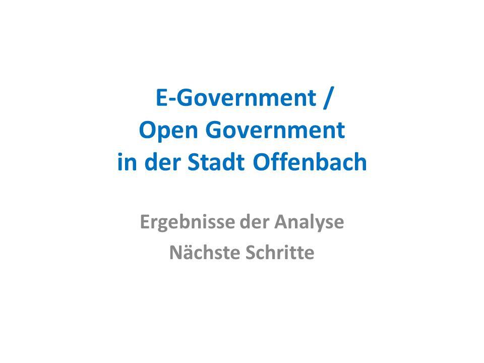 E-Government / Open Government in der Stadt Offenbach Ergebnisse der Analyse Nächste Schritte
