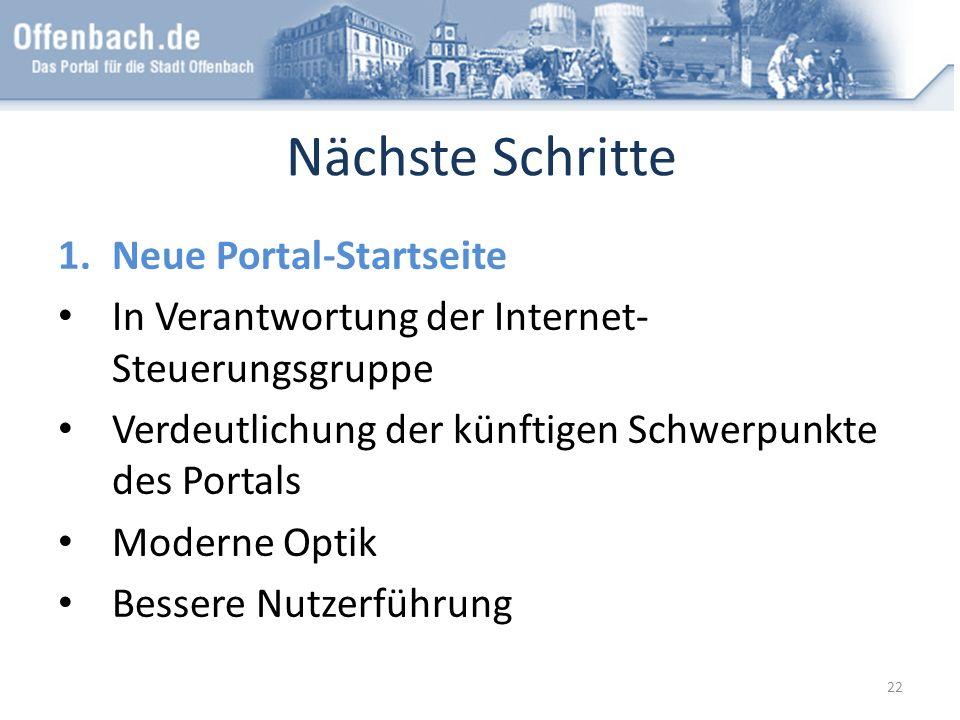Nächste Schritte 1.Neue Portal-Startseite In Verantwortung der Internet- Steuerungsgruppe Verdeutlichung der künftigen Schwerpunkte des Portals Modern