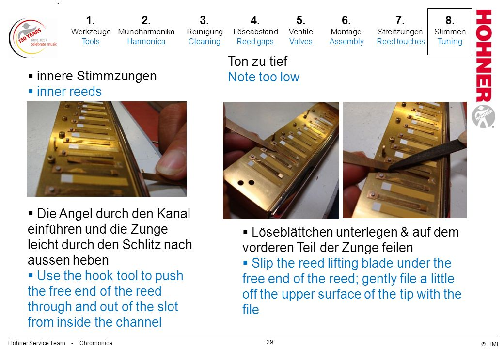 HMI innere Stimmzungen inner reeds Die Angel durch den Kanal einführen und die Zunge leicht durch den Schlitz nach aussen heben Use the hook tool to push the free end of the reed through and out of the slot from inside the channel Löseblättchen unterlegen & auf dem vorderen Teil der Zunge feilen Slip the reed lifting blade under the free end of the reed; gently file a little off the upper surface of the tip with the file 29 2.
