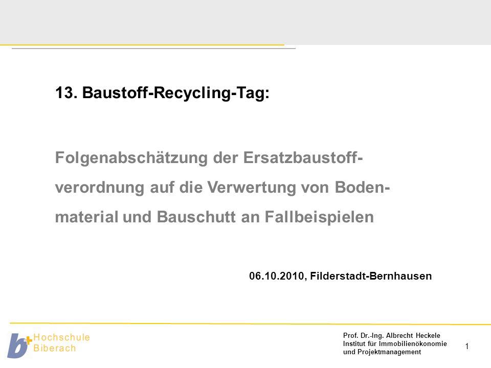 Prof. Dr.-Ing. Albrecht Heckele Institut für Immobilienökonomie und Projektmanagement 13. Baustoff-Recycling-Tag 06.10.2010, Filderstadt-Bernhausen 1