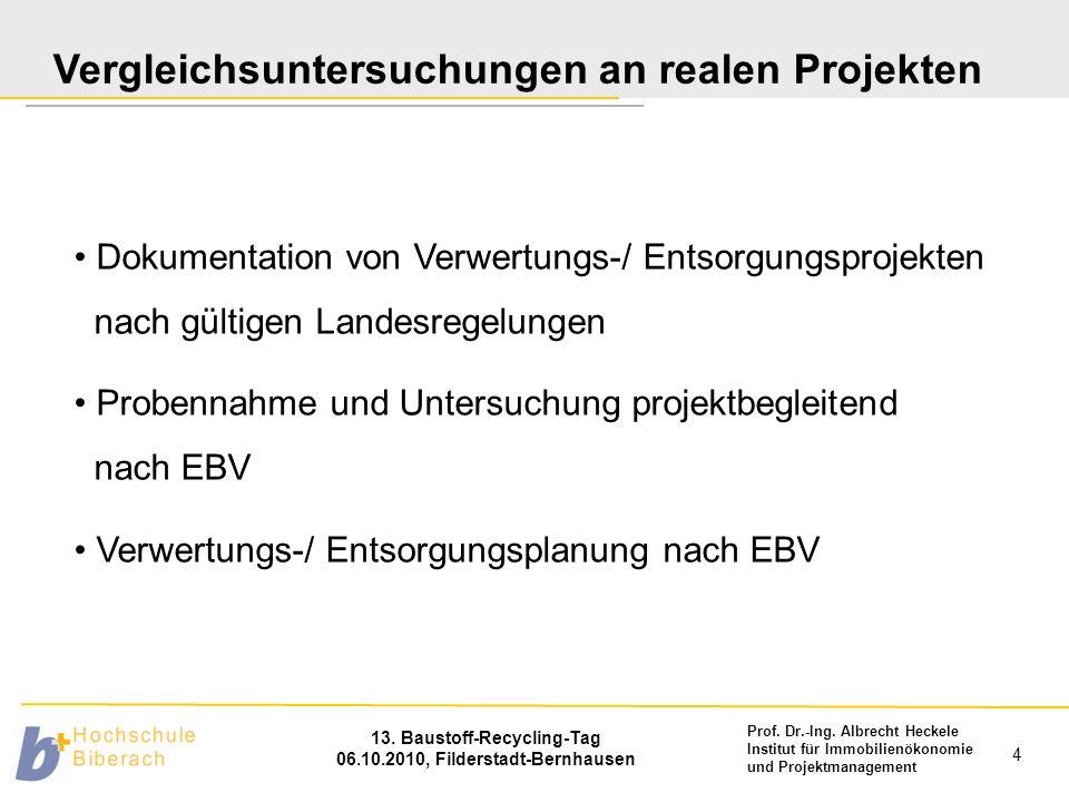 Prof. Dr.-Ing. Albrecht Heckele Institut für Immobilienökonomie und Projektmanagement 13. Baustoff-Recycling-Tag 06.10.2010, Filderstadt-Bernhausen 4