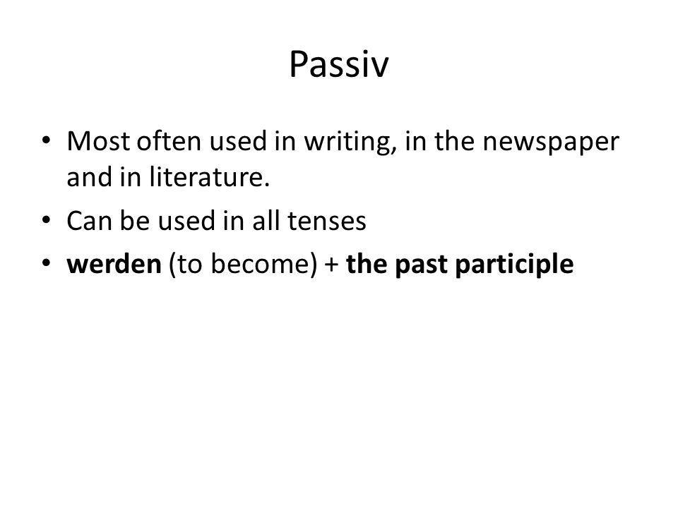 Passiv in Various Tenses The Passive Voice in Various Tenses EnglishDeutsch The letter is (being) written by me.Der Brief wird von mir geschrieben.
