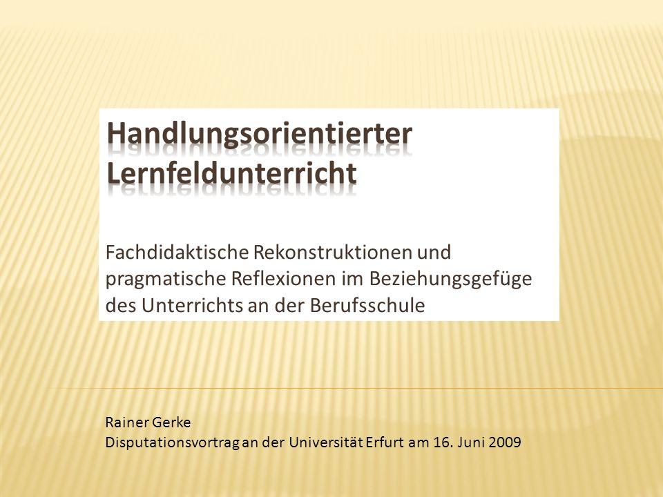 Fachdidaktische Rekonstruktionen und pragmatische Reflexionen im Beziehungsgefüge des Unterrichts an der Berufsschule Rainer Gerke Disputationsvortrag an der Universität Erfurt am 16.