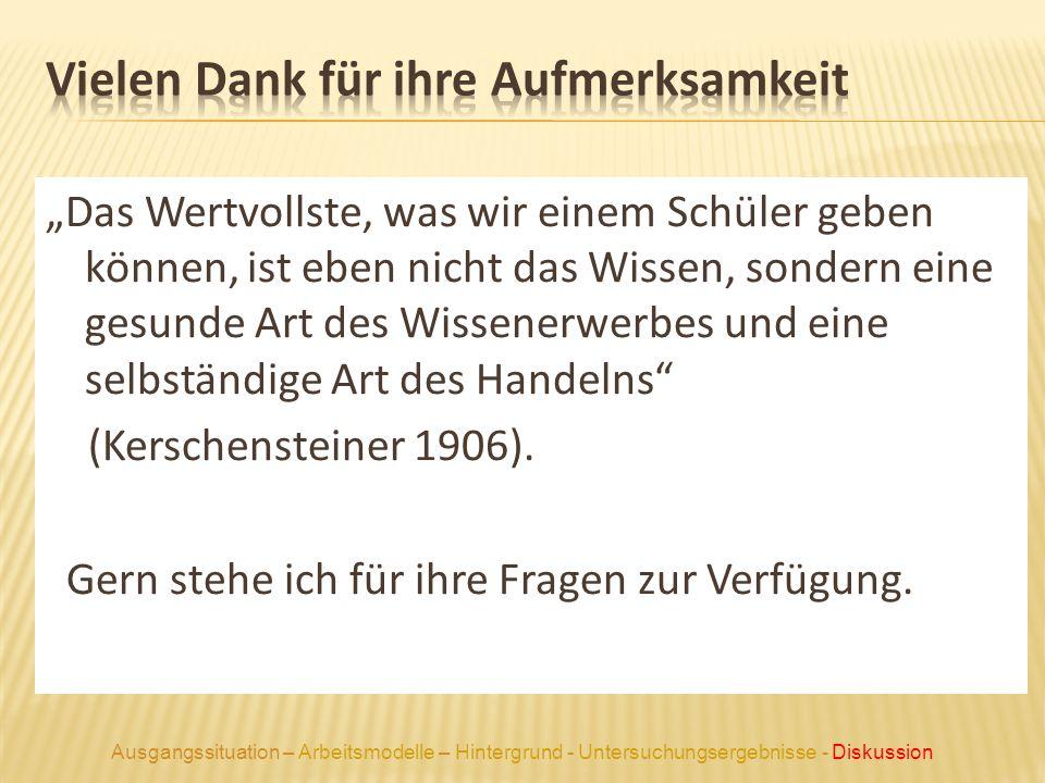 Das Wertvollste, was wir einem Schüler geben können, ist eben nicht das Wissen, sondern eine gesunde Art des Wissenerwerbes und eine selbständige Art des Handelns (Kerschensteiner 1906).
