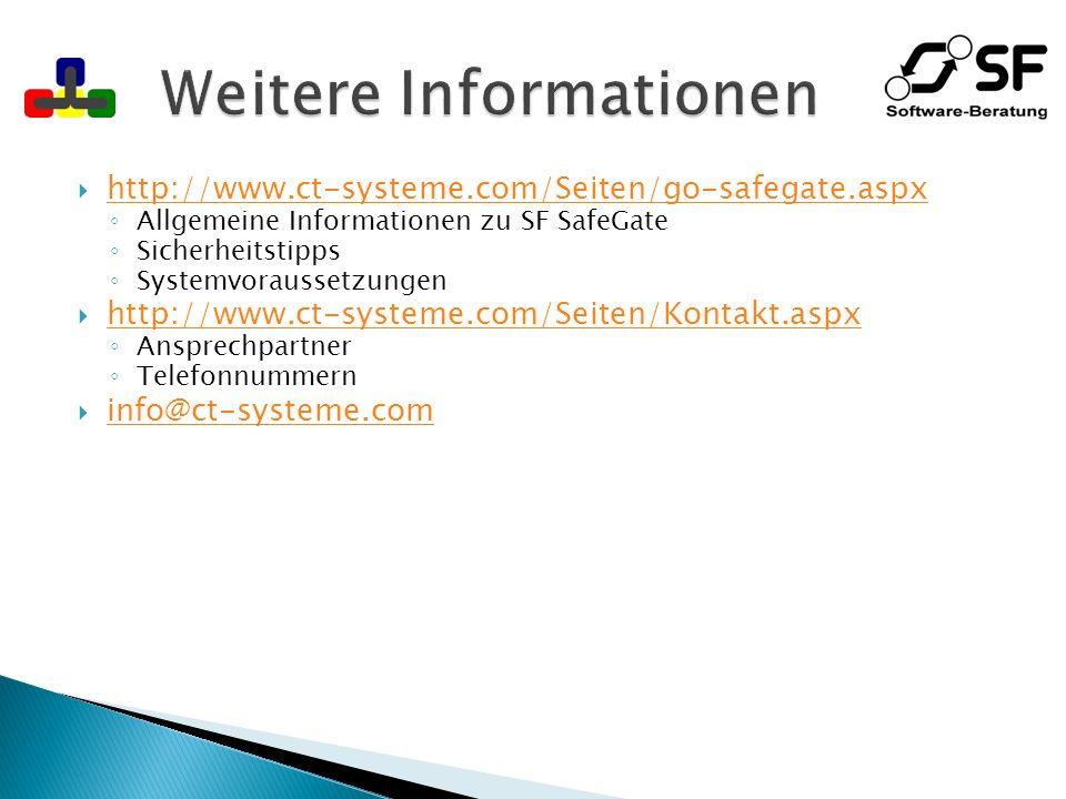 http://www.ct-systeme.com/Seiten/go-safegate.aspx Allgemeine Informationen zu SF SafeGate Sicherheitstipps Systemvoraussetzungen http://www.ct-systeme.com/Seiten/Kontakt.aspx Ansprechpartner Telefonnummern info@ct-systeme.com