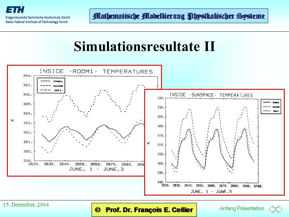 Anfang Präsentation 15. Dezember, 2004 Simulationsresultate II