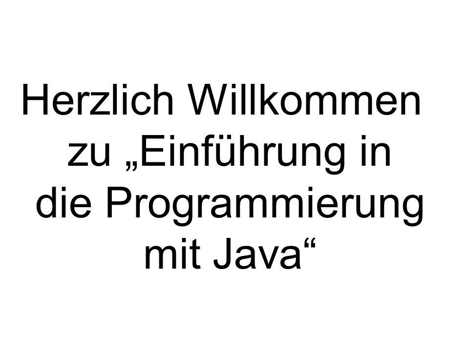 Herzlich Willkommen zu Einführung in die Programmierung mit Java