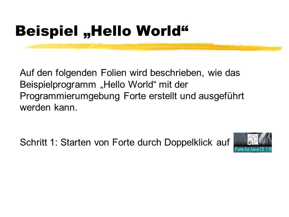 Beispiel Hello World Auf den folgenden Folien wird beschrieben, wie das Beispielprogramm Hello World mit der Programmierumgebung Forte erstellt und au