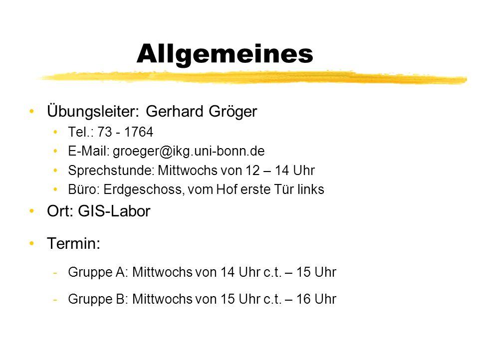 Allgemeines Übungsleiter: Gerhard Gröger Tel.: 73 - 1764 E-Mail: groeger@ikg.uni-bonn.de Sprechstunde: Mittwochs von 12 – 14 Uhr Büro: Erdgeschoss, vo