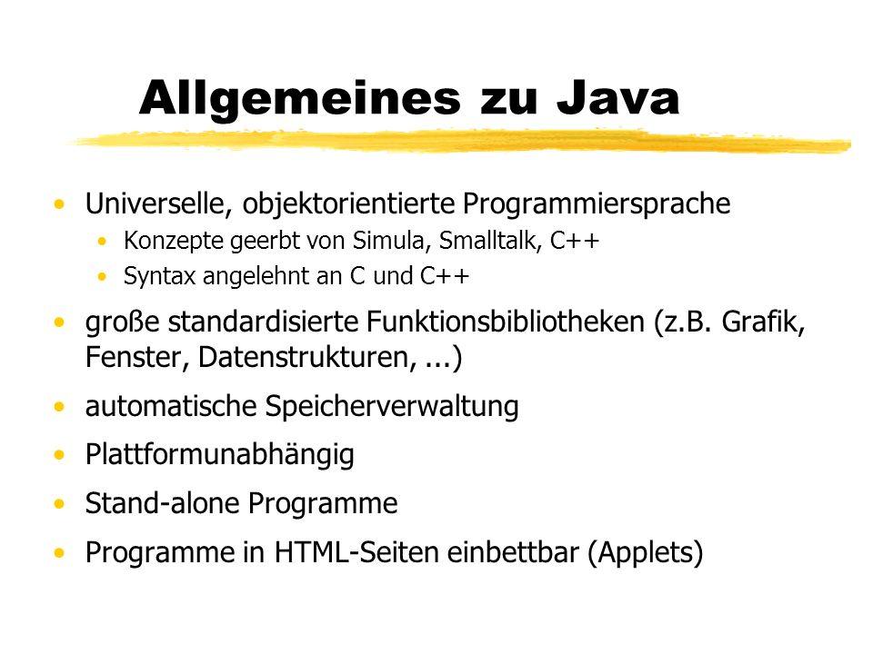 Allgemeines zu Java Universelle, objektorientierte Programmiersprache Konzepte geerbt von Simula, Smalltalk, C++ Syntax angelehnt an C und C++ große s
