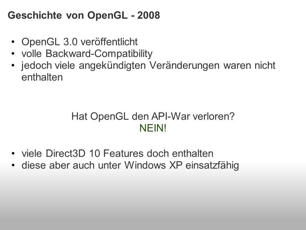 Geschichte von OpenGL - 2008 OpenGL 3.0 veröffentlicht volle Backward-Compatibility jedoch viele angekündigten Veränderungen waren nicht enthalten Hat OpenGL den API-War verloren.