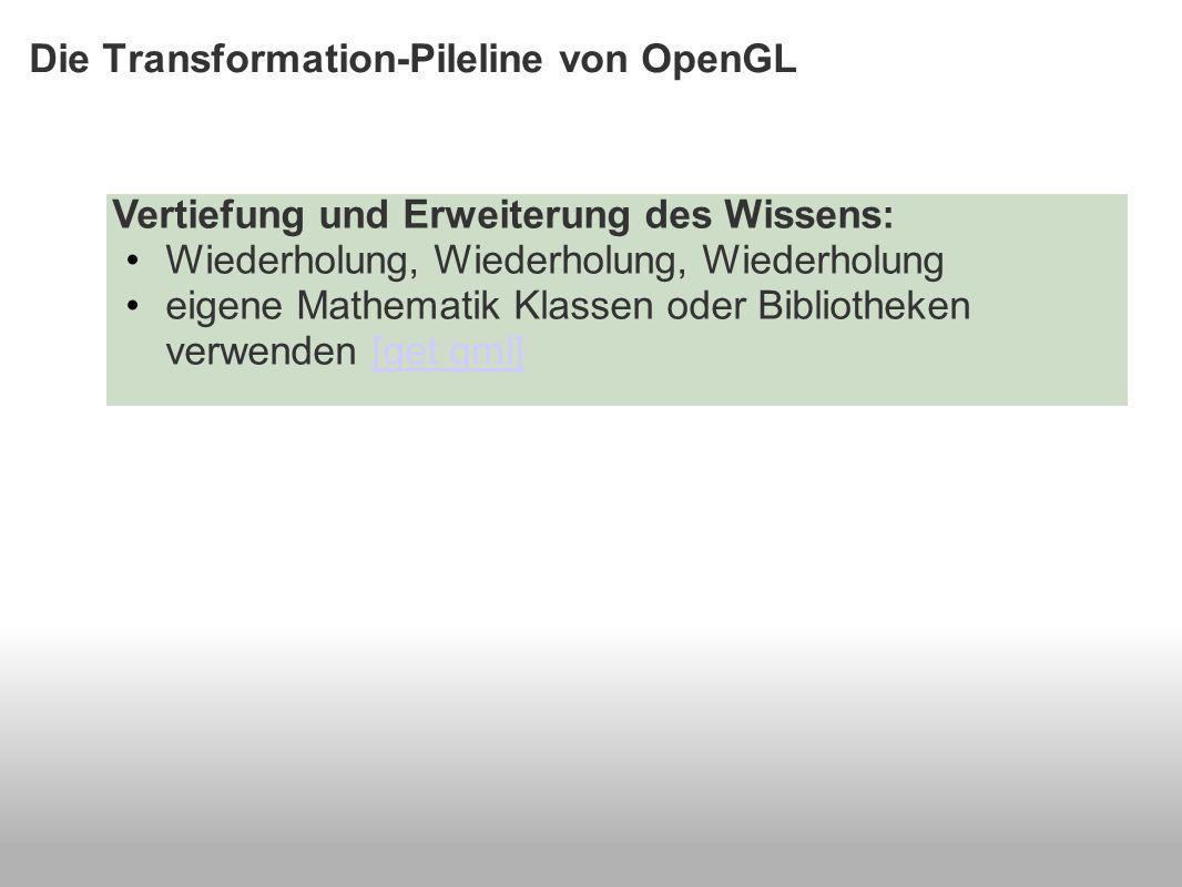 Die Transformation-Pileline von OpenGL Vertiefung und Erweiterung des Wissens: Wiederholung, Wiederholung, Wiederholung eigene Mathematik Klassen oder Bibliotheken verwenden [get gml][get gml]