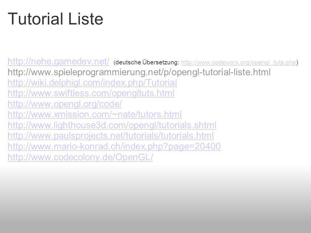 Tutorial Liste http://nehe.gamedev.net/http://nehe.gamedev.net/ (deutsche Übersetzung: http://www.codeworx.org/opengl_tuts.php)http://www.codeworx.org/opengl_tuts.php http://www.spieleprogrammierung.net/p/opengl-tutorial-liste.html http://wiki.delphigl.com/index.php/Tutorial http://www.swiftless.com/opengltuts.html http://www.opengl.org/code/ http://www.xmission.com/~nate/tutors.html http://www.lighthouse3d.com/opengl/tutorials.shtml http://www.paulsprojects.net/tutorials/tutorials.html http://www.mario-konrad.ch/index.php page=20400 http://www.codecolony.de/OpenGL/