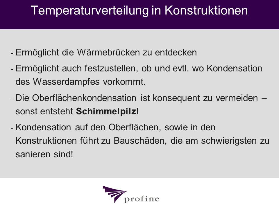 Temperaturverteilung in Konstruktionen - Ermöglicht die Wärmebrücken zu entdecken - Ermöglicht auch festzustellen, ob und evtl. wo Kondensation des Wa