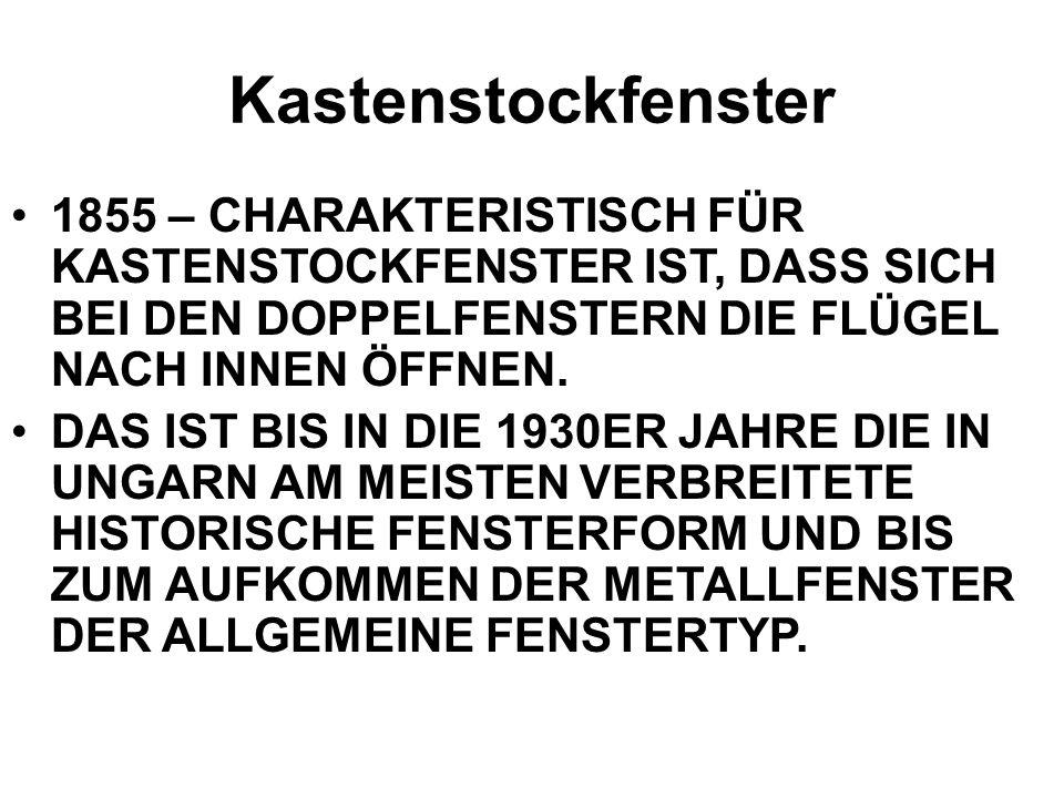 Kastenstockfenster 1855 – CHARAKTERISTISCH FÜR KASTENSTOCKFENSTER IST, DASS SICH BEI DEN DOPPELFENSTERN DIE FLÜGEL NACH INNEN ÖFFNEN.