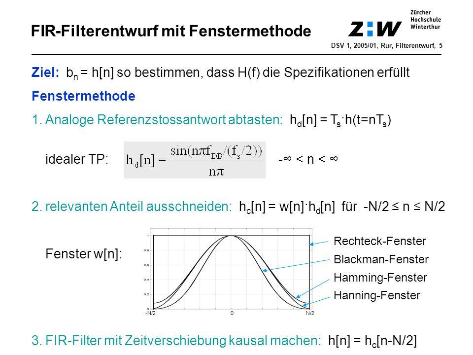 FIR-Filterentwurf mit Fenstermethode DSV 1, 2005/01, Rur, Filterentwurf, 5 Ziel: b n = h[n] so bestimmen, dass H(f) die Spezifikationen erfüllt Fenste