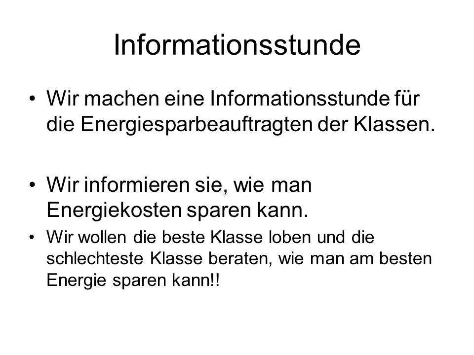 Informationsstunde Wir machen eine Informationsstunde für die Energiesparbeauftragten der Klassen. Wir informieren sie, wie man Energiekosten sparen k