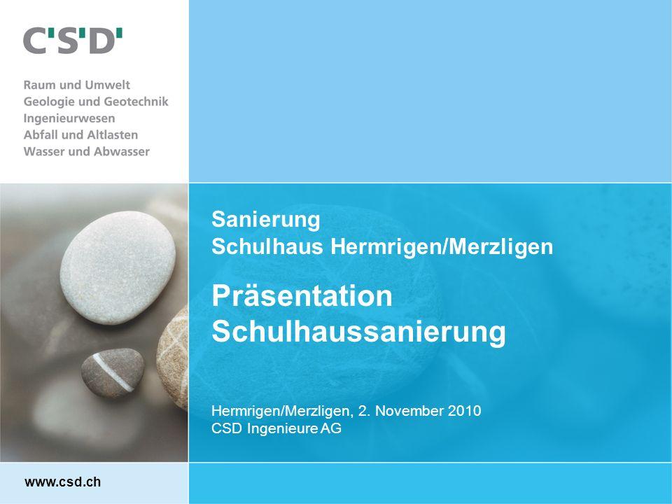 Sanierung Schulhaus Hermrigen/Merzligen Präsentation Schulhaussanierung Hermrigen/Merzligen, 2. November 2010 CSD Ingenieure AG www.csd.ch