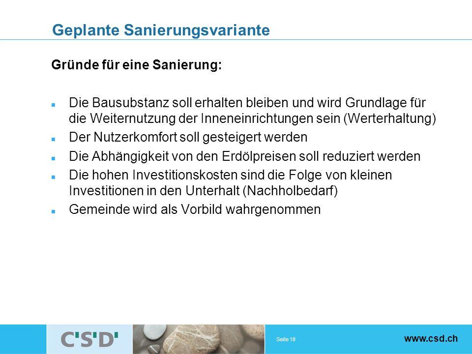 Seite 18 www.csd.ch Geplante Sanierungsvariante Gründe für eine Sanierung: Die Bausubstanz soll erhalten bleiben und wird Grundlage für die Weiternutz