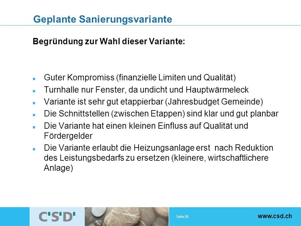 Seite 20 www.csd.ch Geplante Sanierungsvariante Begründung zur Wahl dieser Variante: Guter Kompromiss (finanzielle Limiten und Qualität) Turnhalle nur