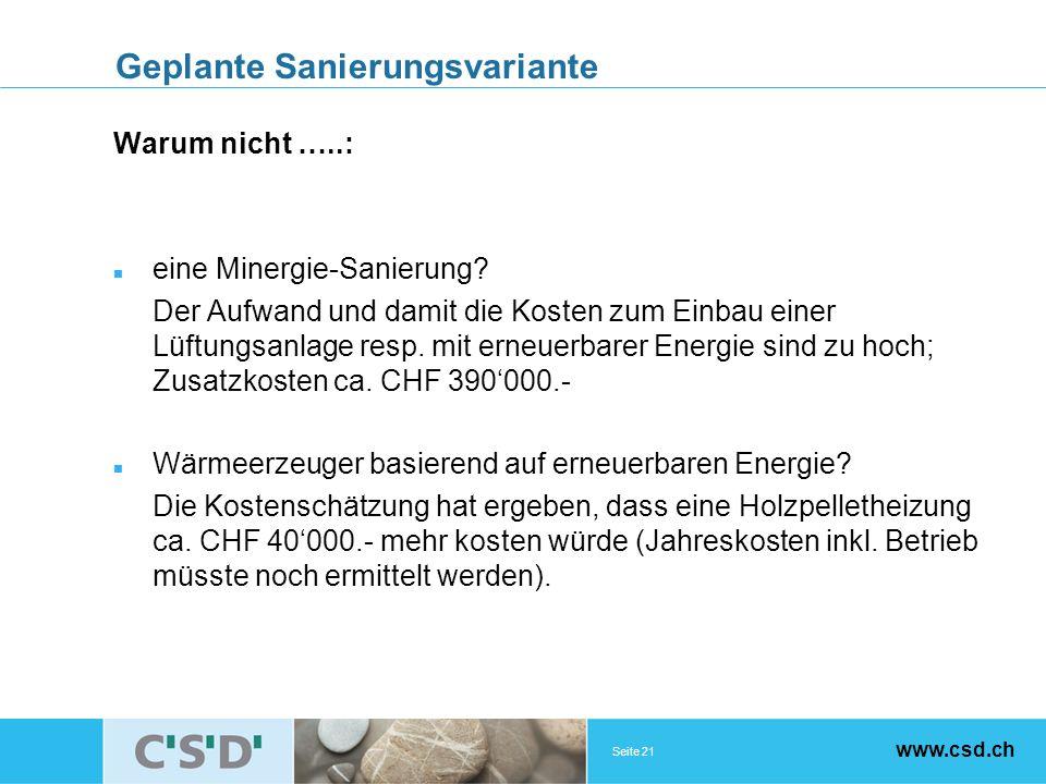 Seite 21 www.csd.ch Geplante Sanierungsvariante Warum nicht …..: eine Minergie-Sanierung? Der Aufwand und damit die Kosten zum Einbau einer Lüftungsan
