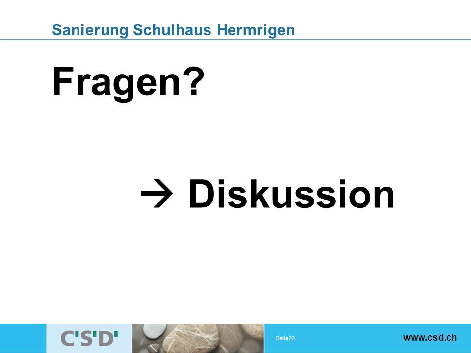 Seite 23 www.csd.ch Sanierung Schulhaus Hermrigen Fragen? Diskussion