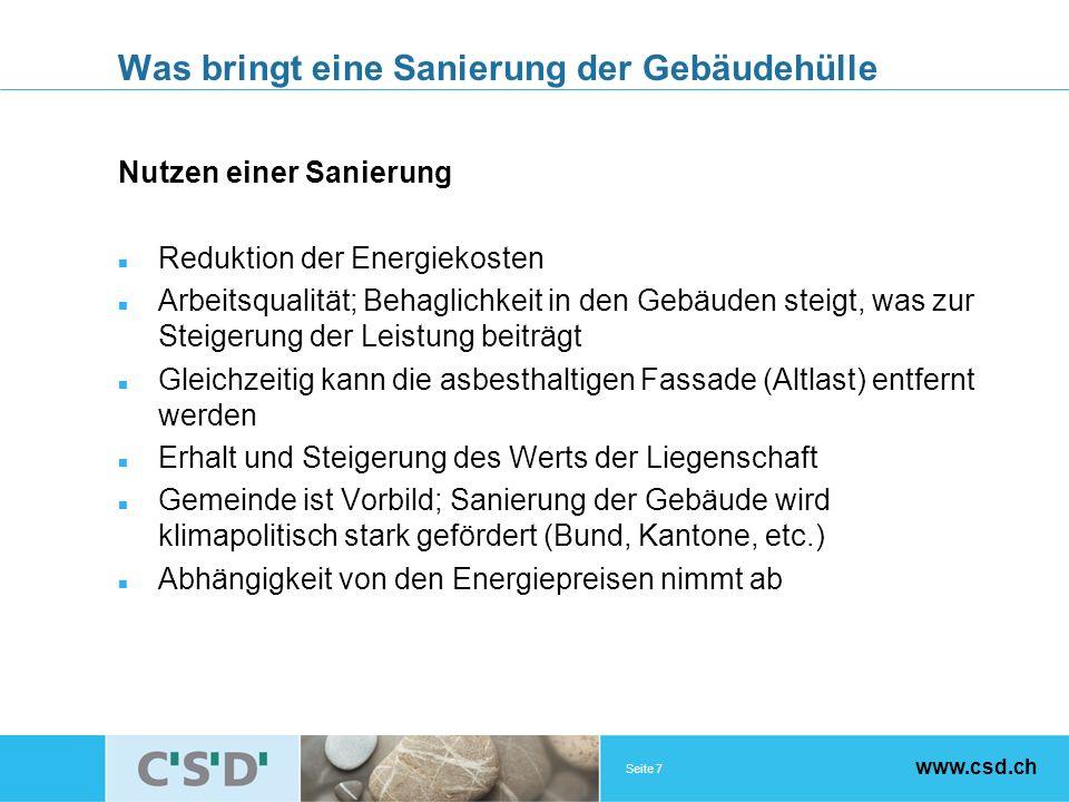 Seite 7 www.csd.ch Was bringt eine Sanierung der Gebäudehülle Nutzen einer Sanierung Reduktion der Energiekosten Arbeitsqualität; Behaglichkeit in den