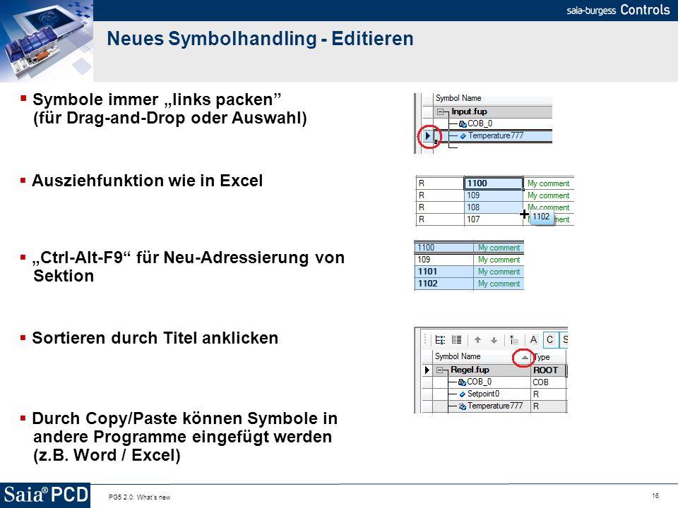 16 PG5 2.0: What's new Neues Symbolhandling - Editieren Symbole immer links packen (für Drag-and-Drop oder Auswahl) Ausziehfunktion wie in Excel Ctrl-