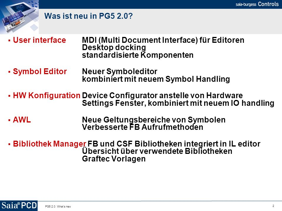 2 PG5 2.0: What's new Was ist neu in PG5 2.0? User interface MDI (Multi Document Interface) für Editoren Desktop docking standardisierte Komponenten S