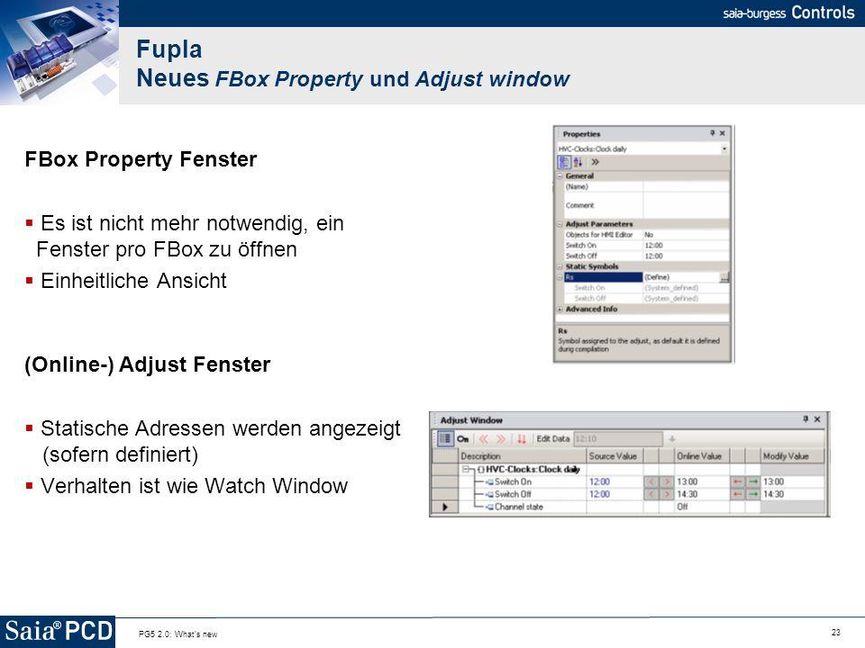 23 PG5 2.0: What's new Fupla Neues FBox Property und Adjust window FBox Property Fenster Es ist nicht mehr notwendig, ein Fenster pro FBox zu öffnen E