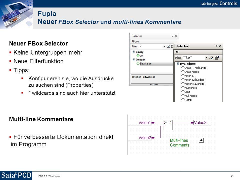 24 PG5 2.0: What's new Fupla Neuer FBox Selector und multi-lines Kommentare Neuer FBox Selector Keine Untergruppen mehr Neue Filterfunktion Tipps: Kon