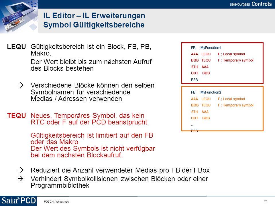 25 PG5 2.0: What's new IL Editor – IL Erweiterungen Symbol Gültigkeitsbereiche LEQUGültigkeitsbereich ist ein Block, FB, PB, Makro. Der Wert bleibt bi