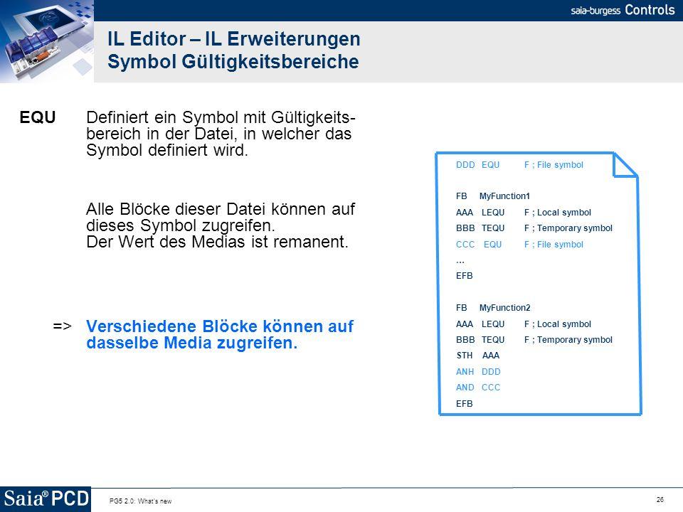 26 PG5 2.0: What's new IL Editor – IL Erweiterungen Symbol Gültigkeitsbereiche EQUDefiniert ein Symbol mit Gültigkeits- bereich in der Datei, in welch