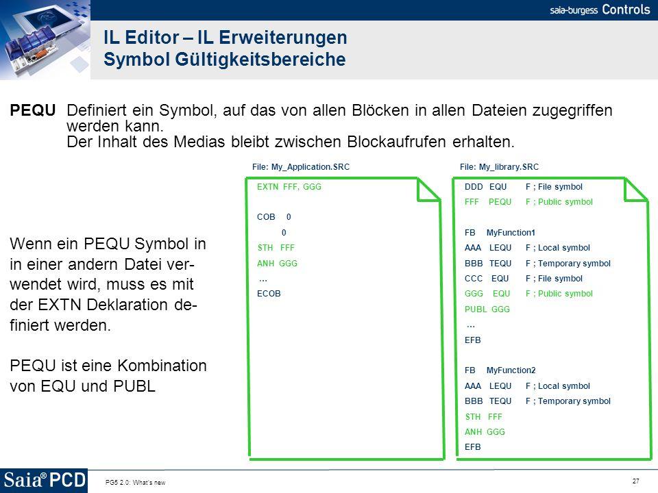 27 PG5 2.0: What's new IL Editor – IL Erweiterungen Symbol Gültigkeitsbereiche PEQUDefiniert ein Symbol, auf das von allen Blöcken in allen Dateien zu