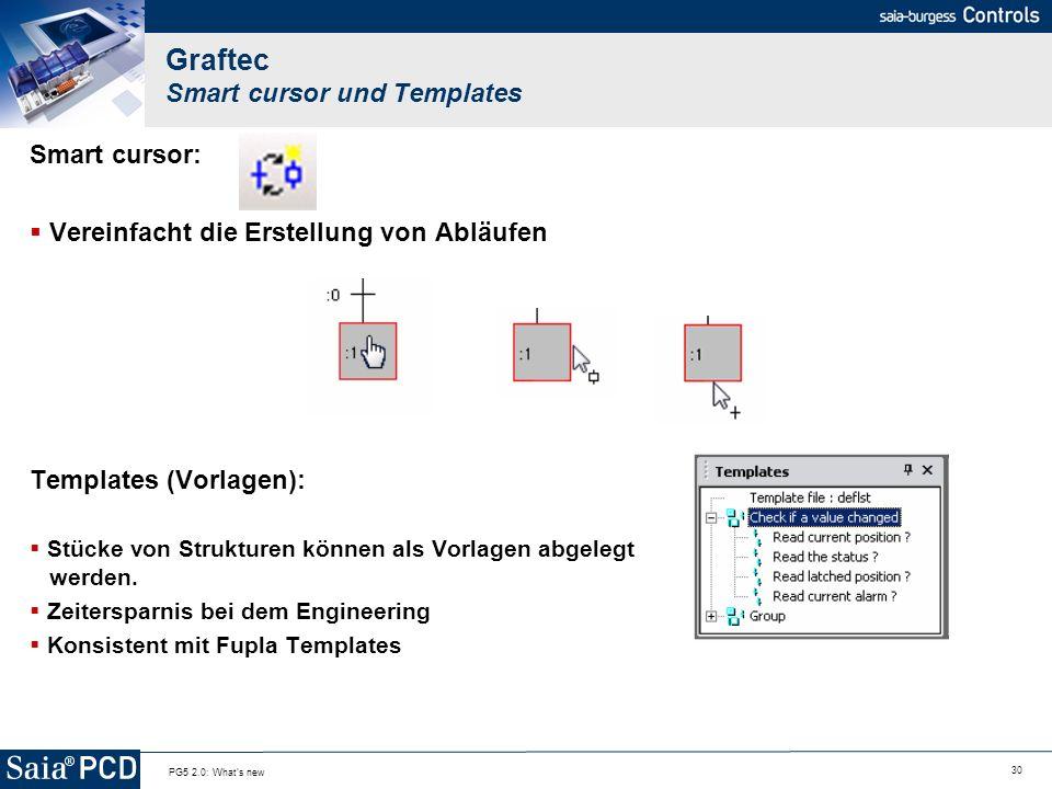 30 PG5 2.0: What's new Graftec Smart cursor und Templates Smart cursor: Vereinfacht die Erstellung von Abläufen Templates (Vorlagen): Stücke von Struk