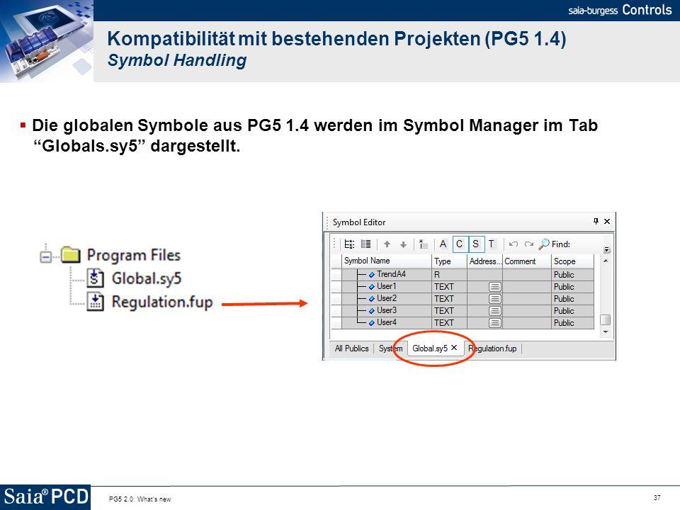 37 PG5 2.0: What's new Kompatibilität mit bestehenden Projekten (PG5 1.4) Symbol Handling Die globalen Symbole aus PG5 1.4 werden im Symbol Manager im