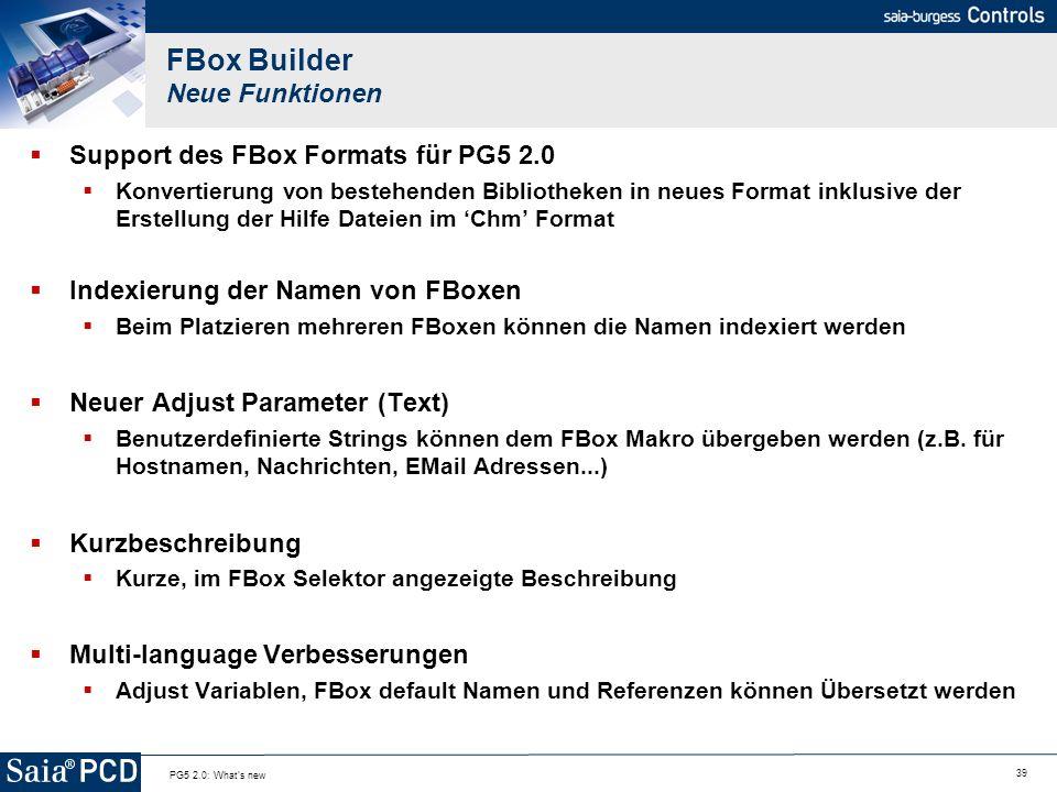 39 PG5 2.0: What's new FBox Builder Neue Funktionen Support des FBox Formats für PG5 2.0 Konvertierung von bestehenden Bibliotheken in neues Format in