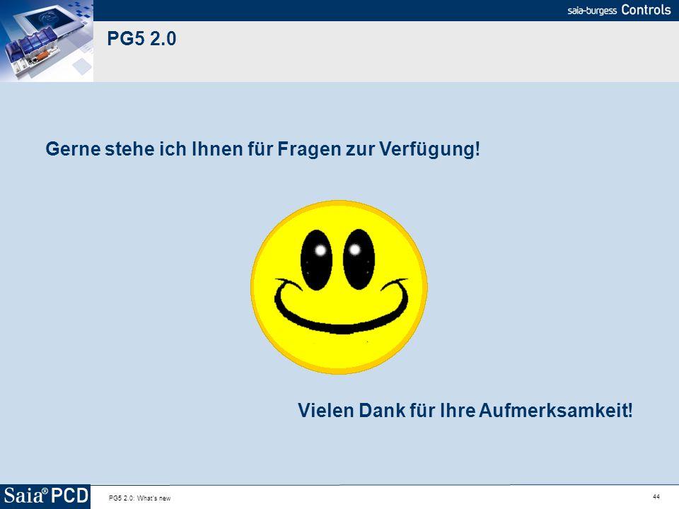 44 PG5 2.0: What's new PG5 2.0 Gerne stehe ich Ihnen für Fragen zur Verfügung! Vielen Dank für Ihre Aufmerksamkeit!