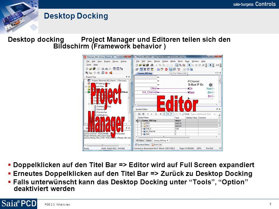 6 PG5 2.0: What s new Docking Funktion in allen Editoren Standardisiertes Verhalten aller Editoren Die Komponenten wurden standardisiert, um das Handling zu vereinfachen Die Position der Komponenten (z.B.