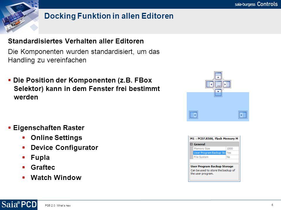 6 PG5 2.0: What's new Docking Funktion in allen Editoren Standardisiertes Verhalten aller Editoren Die Komponenten wurden standardisiert, um das Handl