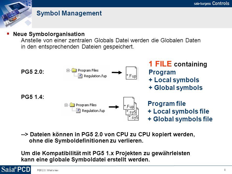 9 PG5 2.0: What s new Symbol Handling - Generell Neues Symbolhandling Ein neuer Symbol Manager mit mehr Funktionalität wurde eingeführt Excel-like Handling Neue Symbol Tags Symbol Navigator Filterfunkionen, inklusive Benutzerdefinierten Filtern Undo / Redo Funkion (bis zum nächsten Speichern) --> Entsprechend ist das Handling nicht identisch mit PG5 1.x