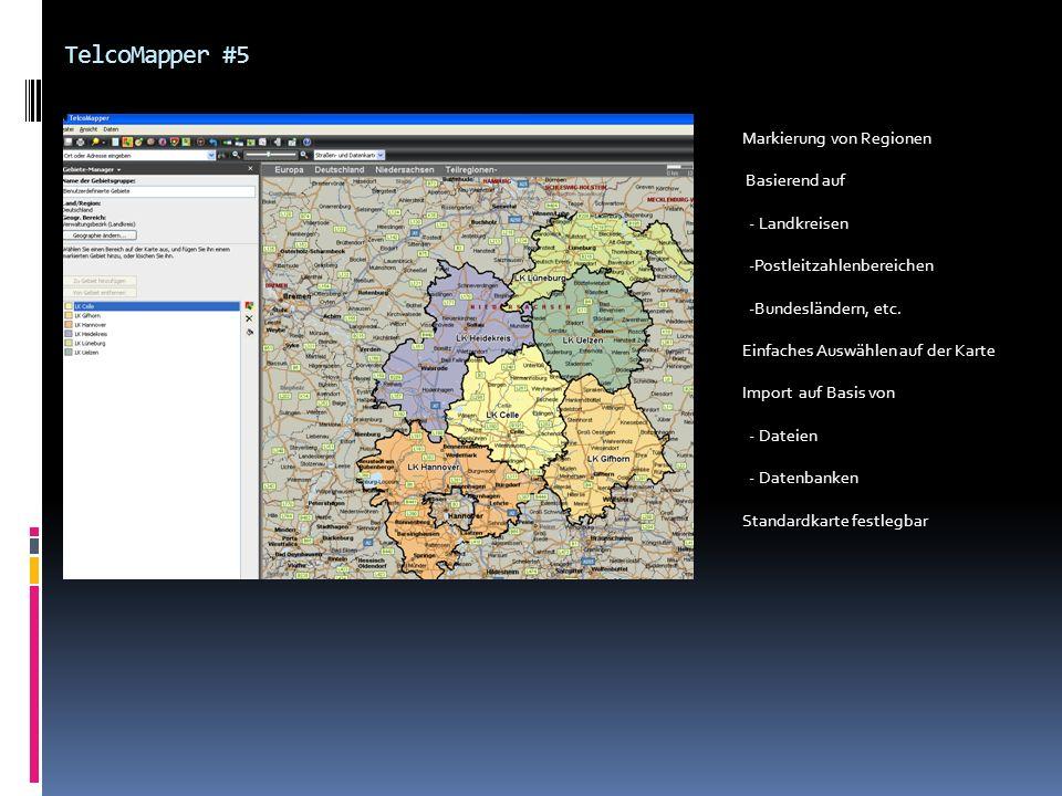 TelcoMapper #5 Markierung von Regionen Basierend auf - Landkreisen -Postleitzahlenbereichen -Bundesländern, etc. Einfaches Auswählen auf der Karte Imp