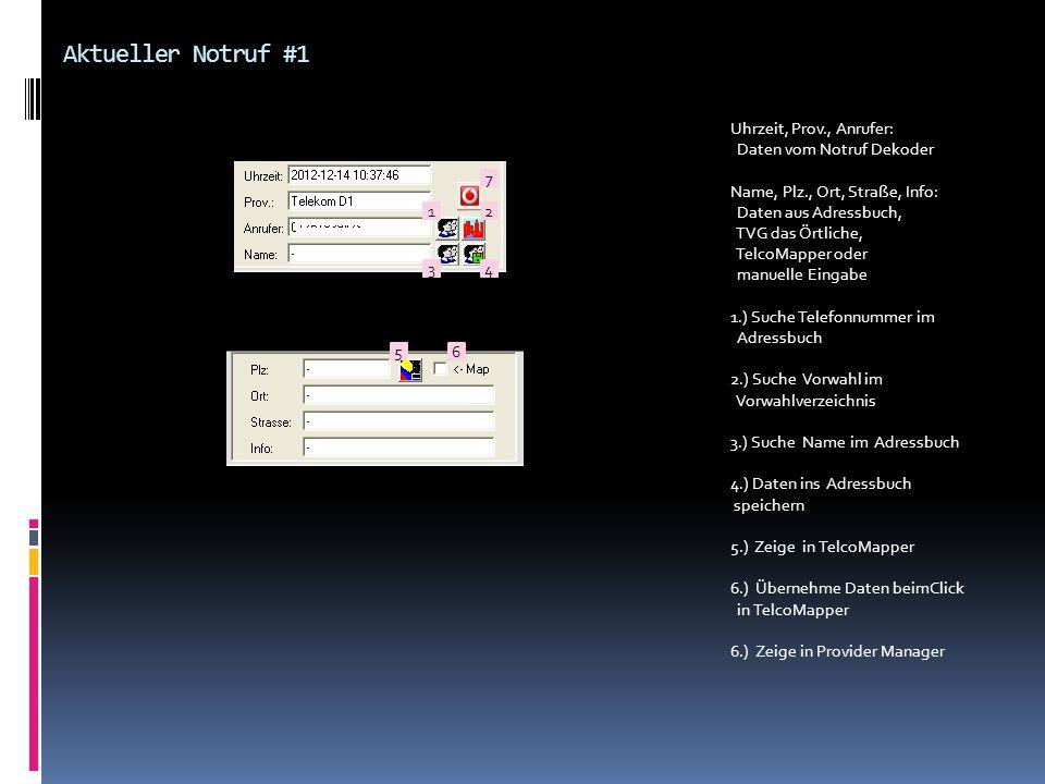 Aktueller Notruf #1 Uhrzeit, Prov., Anrufer: Daten vom Notruf Dekoder Name, Plz., Ort, Straße, Info: Daten aus Adressbuch, TVG das Örtliche, TelcoMapp