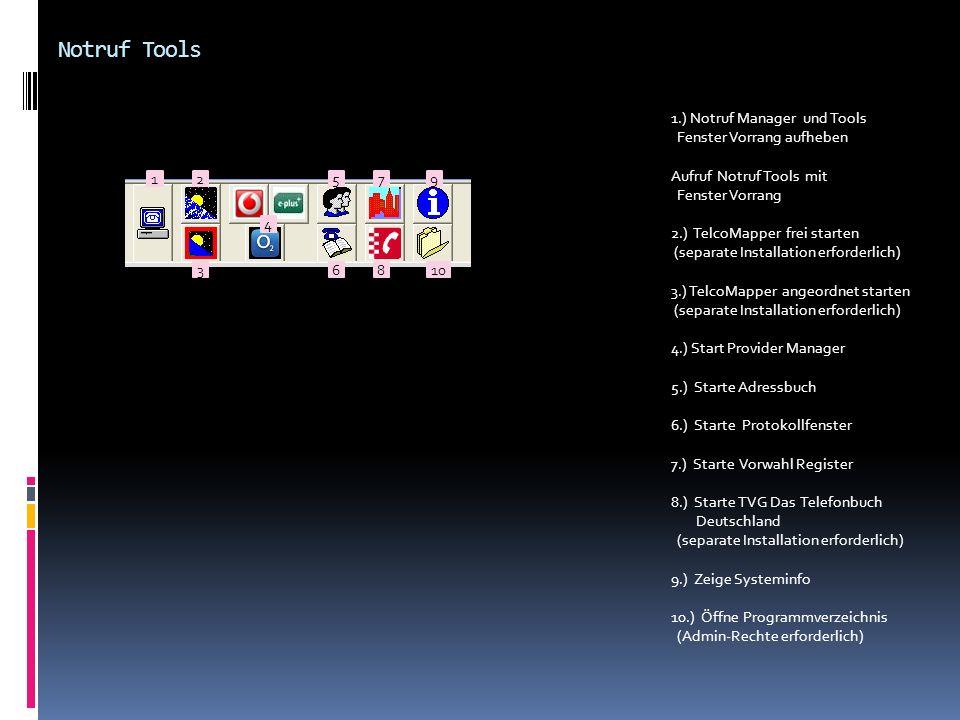 Notruf Tools 1.) Notruf Manager und Tools Fenster Vorrang aufheben Aufruf Notruf Tools mit Fenster Vorrang 2.) TelcoMapper frei starten (separate Inst