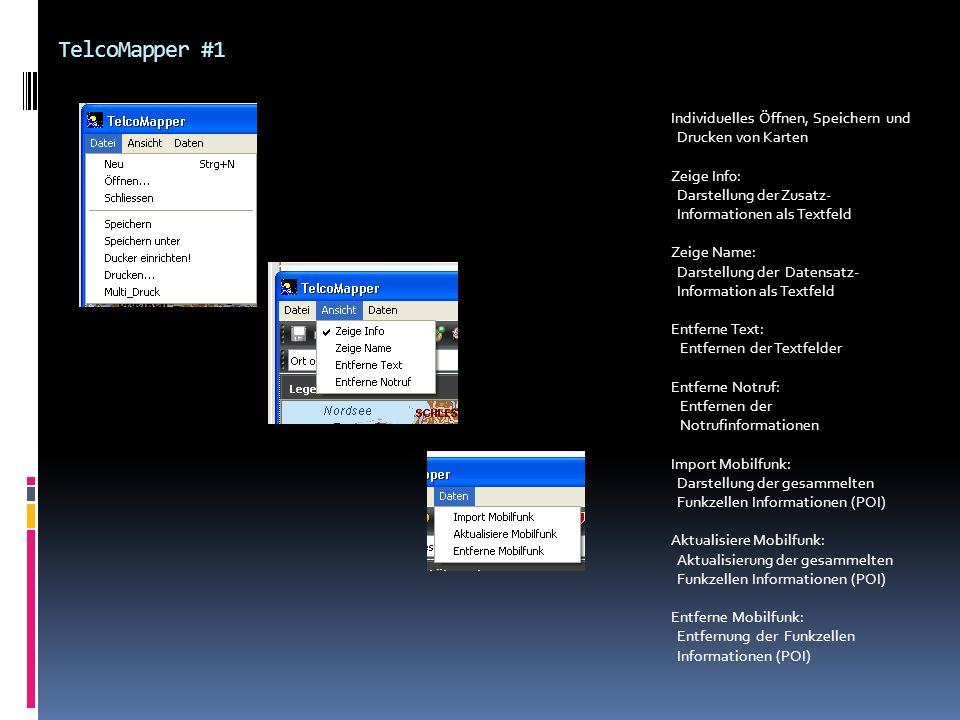 TelcoMapper #1 Individuelles Öffnen, Speichern und Drucken von Karten Zeige Inf0: Darstellung der Zusatz- Informationen als Textfeld Zeige Name: Darst