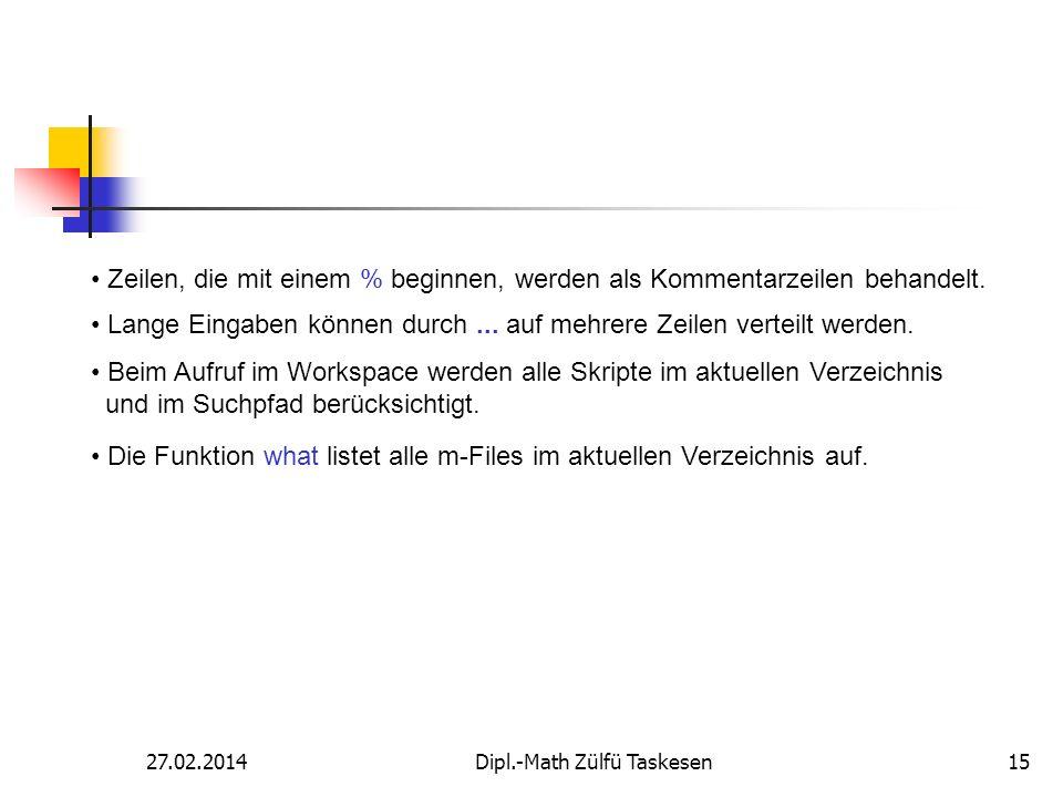 27.02.2014Dipl.-Math Zülfü Taskesen15 Zeilen, die mit einem % beginnen, werden als Kommentarzeilen behandelt. Lange Eingaben können durch... auf mehre