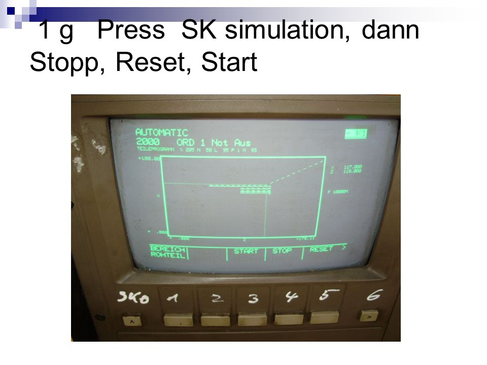 1 g Press SK simulation, dann Stopp, Reset, Start